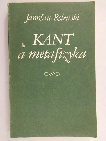 Rolewski Jarosław - Kant a metafizyka