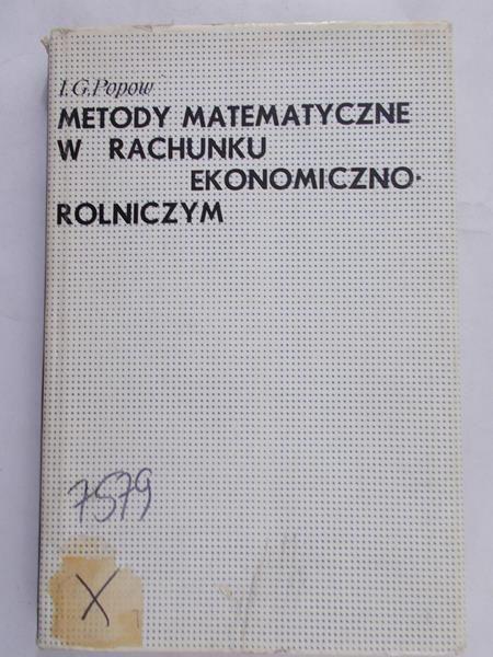 I. G. Popow - Metody matematyczne w rachunku ekonomiczno-rolniczym