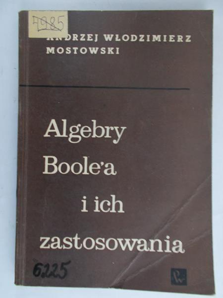 Mostowski Andrzej Włodzimierz - Algebry Boole`a i ich zastosowania