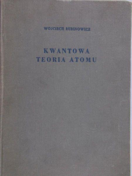 Rubinowicz Wojciech - Kwantowa teoria atomu
