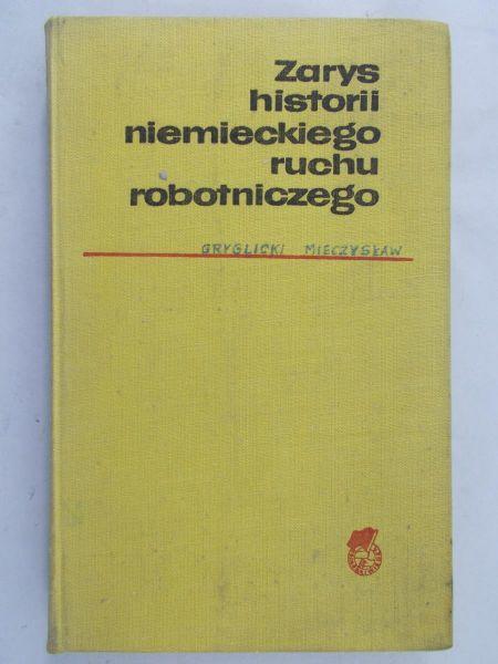Gryglicki Mieczysław - Zarys historii niemieckiego ruchu robotniczego