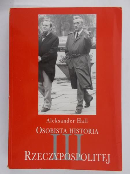 Hall Aleksander - Osobista historia III Rzeczypospolitej