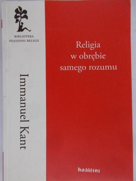 Kant Immanuel - Religia w obrębie samego rozumu