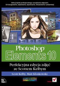 Kelby Scott - Photoshop Elements 10: Perfekcyjna edycja zdjęć ze Scottem Kelbym