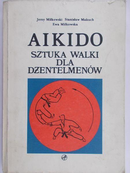 Miłkowski Jerzy - Aikido. Sztuka walki dla dżentelmenów