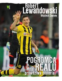 Zawioła Wojciech - Robert Lewandowski. Pogromca Realu.