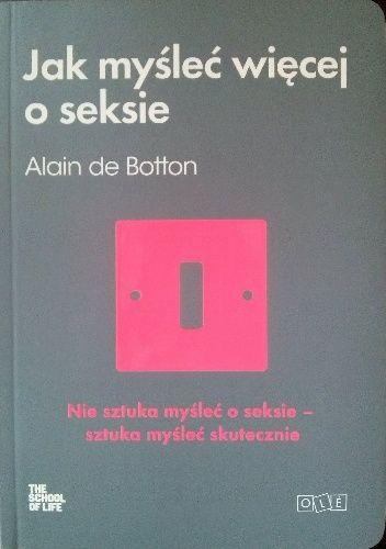 Botton Alain - Jak myśleć więcej o seksie