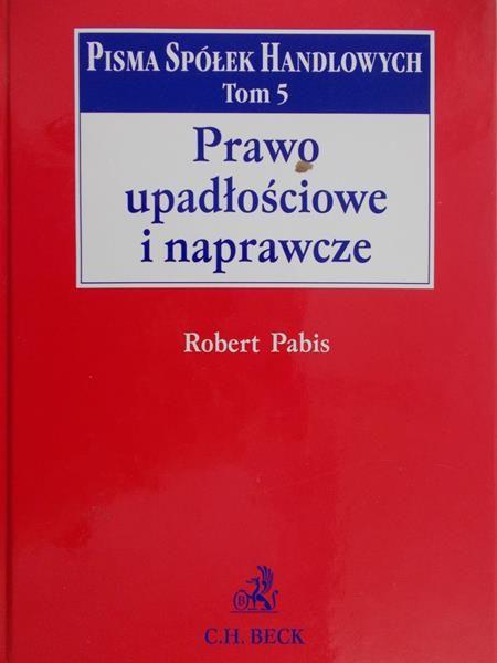 Pabis Robert - Prawo upadłościowe i naprawcze. Pisma spółek handlowych t. 5