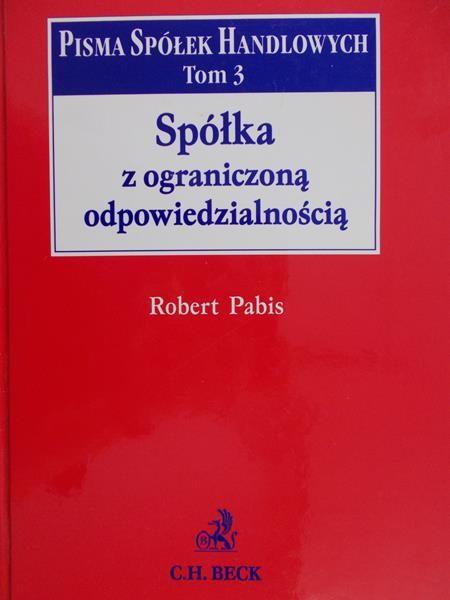 Pabis Robert - Spółka z ograniczoną odpowiedzialnością. Pisma spółek handlowych t. 3