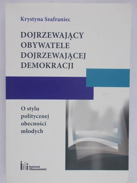 Szafraniec Krystyna - Dojrzewający obywatele dojrzewającej demokracji