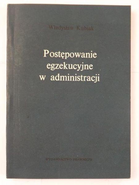 Kubiak Władysław - Postępowanie egzekucyjne w administracji