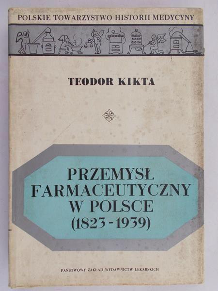 Kikta Teodor - Przemysł farmaceutyczny w Polsce 1823-1939