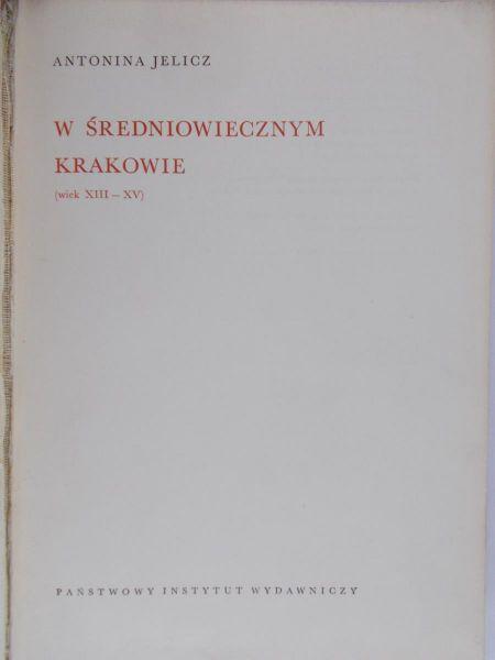 Jelicz Antonina - Życie codzienne w średniowiecznym Krakowie (wiek XIII-XV)