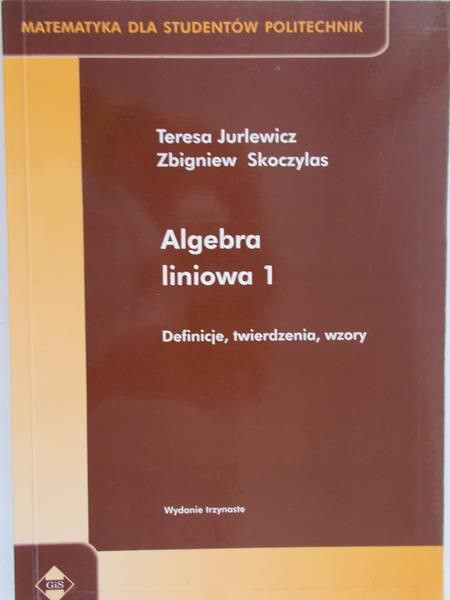 Jurlewicz Teresa - Algebra liniowa 1. Definicje, twierdzenia, wzory