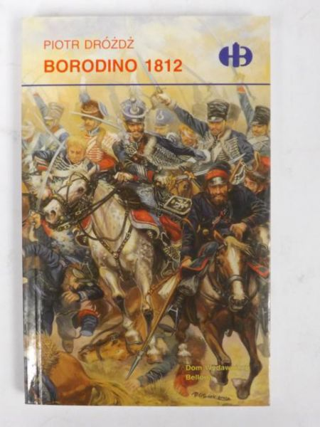Dróżdż Piotr - Borodino 1812, Historyczne Bitwy