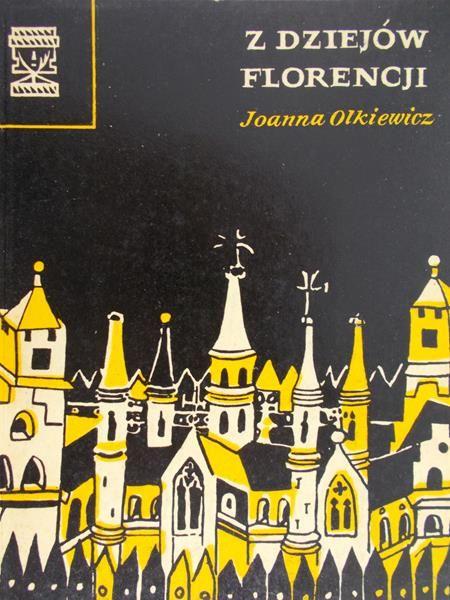 Olkiewicz Joanna - Z dziejów Florencji