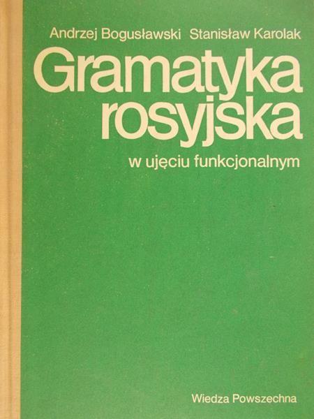 Bogusławski Andrzej - Gramatyka rosyjska w ujęciu funkcjonalnym