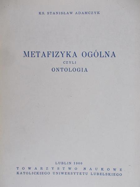 Adamczyk Stanisław - Metafizyka ogólna, czyli ontologia