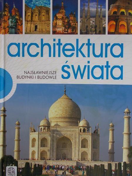 Architektura świata. Najsławniejsze budynki i budowle.