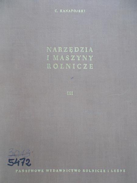 Kanafojski Czesław - Narzędzie i maszyny rolnicze TOM III