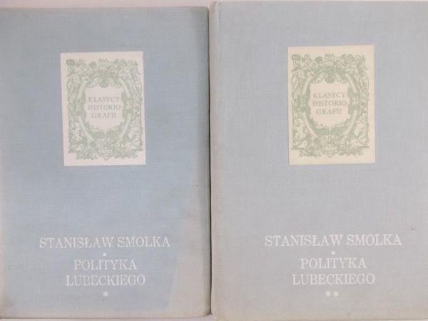 Smolka Stanisław - Polityka Lubeckiego, tom I-II