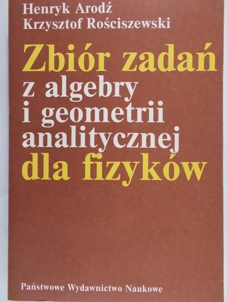 Arodź Henryk - Zbiór zadań z algebry i geometrii analitycznej dla fizyków