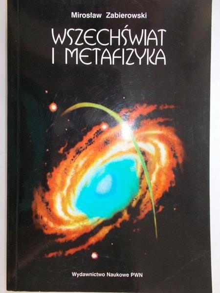 Zabierowski Mirosław - Wszechświat i metafizyka
