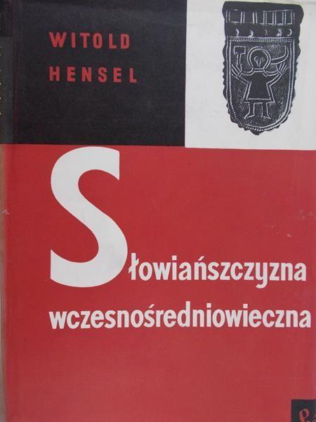 Hensel Witold - Słowiańszczyzna wczesnośredniowieczna