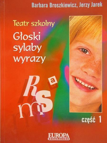 Broszkiewicz Barbara - Teatr szkolny. Głoski, sylaby, wyrazy, część 1