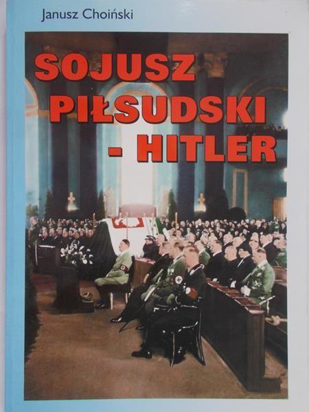 Choiński Janusz - Sojusz Piłsudski-Hitler
