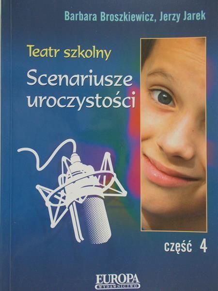 Broszkiewicz Barbara - Teatr szkolny. Scenariusze uroczystości, część 4