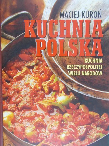 Kuron Maciej Kuchnia Polska Kuchnia Rzeczypospolitej Wielu Narodow Maciej Kuron 349 00 Zl Tezeusz Pl