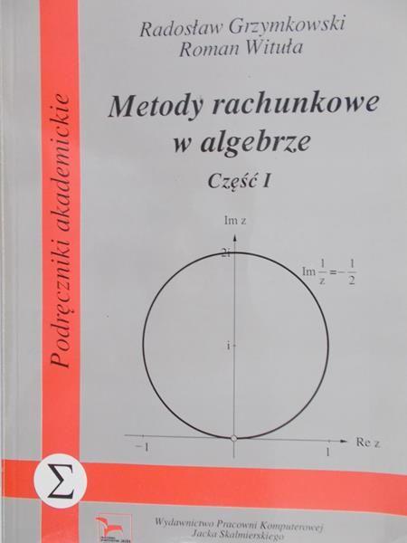Grzymkowski Radosław - Metody rachunkowe w algebrze, część 1