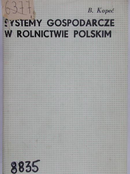 Kopeć B. - Systemy gospodarcze w rolnictwie polskim