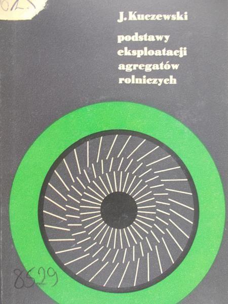 Kuczewski J. - Podstawy eksploatacji agregatów rolniczych