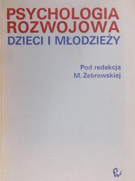 Żebrowska M. - Psychologia rozwojowa dzieci i młodzieży