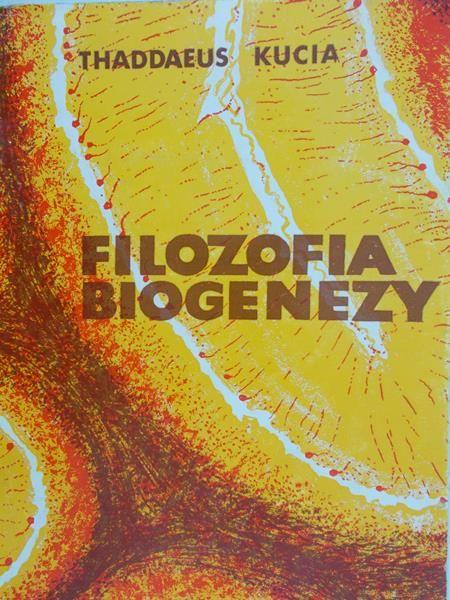 Kucia Thaddaeus - Filozofia biogenezy