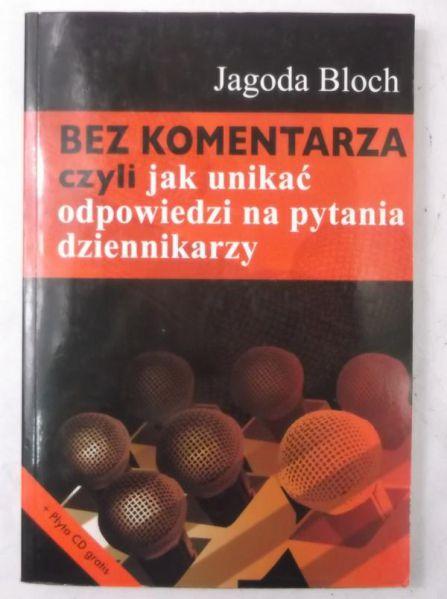Bloch Jagoda - Bez komentarza, czyli jak unikać odpowiedzi na pytania dziennikarzy + CD