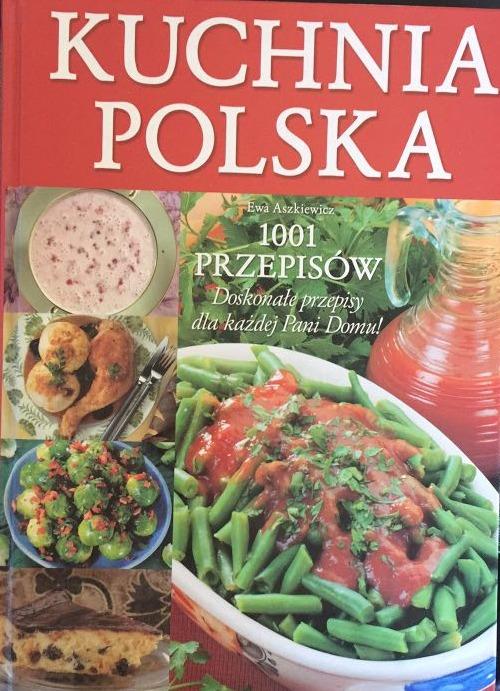 Kuchnia Polska 1001 Przepisów Ewa Aszkiewicz 3710 Zł