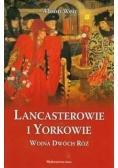 Lancasterowie i Yorkowie.Wojna Dwóch Róż