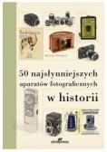 50 najsłynniejszych aparatów fotograficznych...