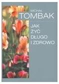 Jak Żyć Długo i Zdrowo - Michał Tombak w.2011