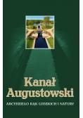 Kanał Augustowski Arcydzieło rąk ludzkich i natury