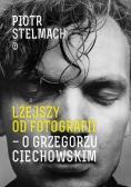 Lżejszy od fotografii O Grzegorzu Ciechowskim