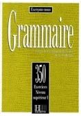 Grammaire 350 exercices - niveau superieur I