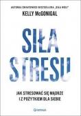 Siła stresu, Jak stresować się mądrze i ...