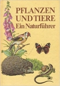 Pflanzen und tiere ein Naturfuhrer