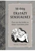 50 dróg do ekstazy seksualnej. Życie jest za...