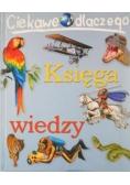 Księga wiedzy : ciekawe dlaczego