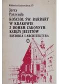 Paszeda Jerzy - Kościół św. Barbary w Krakowie z domem zakonnym księży jezuitów . Historia i architektura